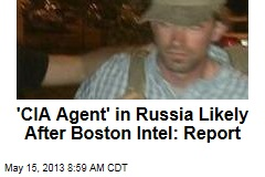 'CIA Agent' in Russia Likely After Boston Intel: Report
