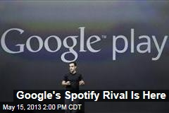 Google's Spotify Rival Is Here