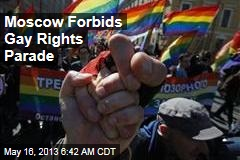 Moscow Forbids Gay Rights Parade