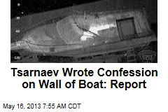 Tsarnaev Wrote Confession on Wall of Boat: Report