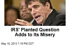 IRS' Planted Question Adds to Its Misery