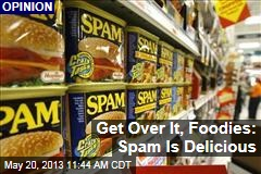 Get Over It, Foodies: Spam Is Delicious
