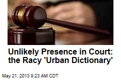 Unlikely Presence in Court: the Racy 'Urban Dictionary'