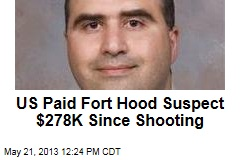 US Paid Fort Hood Suspect $278K Since Shooting