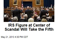 IRS Figure at Center of Scandal Will Take the Fifth