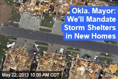 Okla. Mayor: We'll Mandate Storm Shelters in New Homes