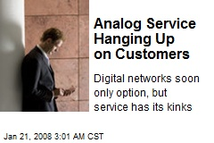Analog Service Hanging Up on Customers