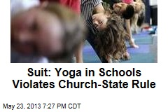 Suit: Yoga in Schools Violates Church-State Rule