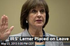 IRS's Lerner Placed on Leave