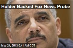 Holder Backed Fox News Probe