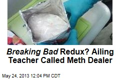Breaking Bad Redux? Ailing Teacher Called Meth Dealer