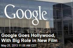 Google Goes Hollywood, With Big Role in New Film