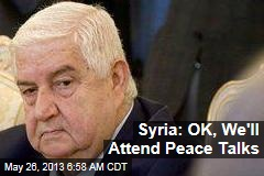 Syria: OK, We'll Attend Peace Talks