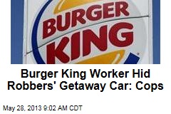 Burger King Worker Hid Robbers' Getaway Car: Cops