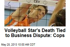 Volleyball Star's Death Tied to Business Dispute: Cops