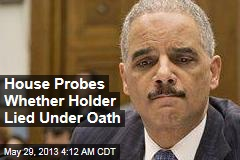 House Probes Whether Holder Lied Under Oath