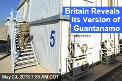 Britain Reveals Its Version of Guantanamo