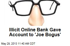 Illicit Online Bank Gave Account to 'Joe Bogus'