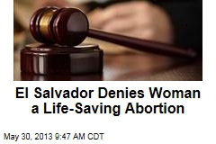 El Salvador Denies Woman a Life-Saving Abortion