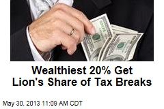 Wealthiest 20% Get Lion's Share of Tax Breaks