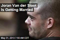 Joran Van der Sloot Is Getting Married