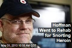 Hoffman Went to Rehab for Snorting Heroin