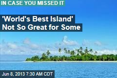 'World's Best Island' Not So Great For Some