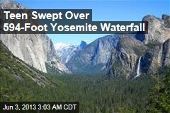 Teen Swept Over 594-Foot Yosemite Waterfall