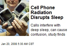 Cell Phone Radiation Disrupts Sleep