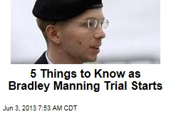 5 Things to Know as Bradley Manning Trial Starts