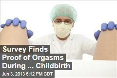 Survey Finds Proof of Orgasms During ... Childbirth