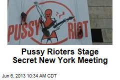 Pussy Rioters Unmask in Secret New York Meeting
