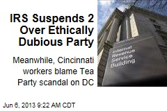 IRS Suspends 2 Over Ethically Dubious Party