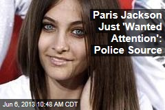 Paris Jackson Just 'Wanted Attention': Police Source