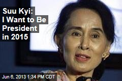 Suu Kyi: I Want to Be President in 2015