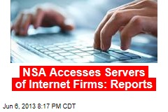 NSA Has Access to Servers of Internet Firms: Reports