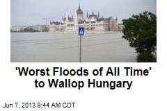 'Worst Floods of All Time' to Wallop Hungary