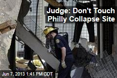 Judge: Don't Touch Philly Collapse Site