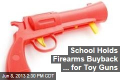 School Holds Firearms Buyback ... For Toy Guns