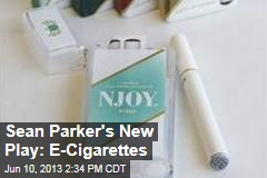 Sean Parker's New Play: E-Cigarettes