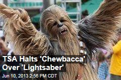 TSA Halts 'Chewbacca' Over 'Lightsaber'