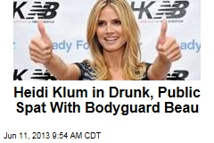 Heidi Klum in Drunk, Public Spat With Bodyguard Beau