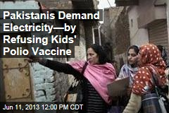 Pakistanis Demand Electricity—by Refusing Kids' Polio Vaccine