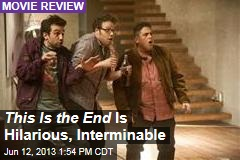This Is the End Is Hilarious, Interminable