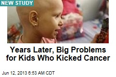 Years Later, Big Problems for Kids Who Kicked Cancer