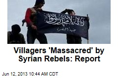 Villagers 'Massacred' by Syrian Rebels: Report