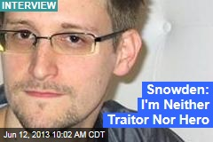 Snowden: I'm Neither Traitor Nor Hero