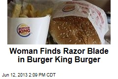 Woman Finds Razor Blade in Burger King Burger