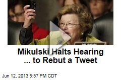 Mikulski Halts Hearing ... to Rebut a Tweet