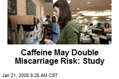 Caffeine May Double Miscarriage Risk: Study